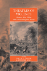 Theatres of Violence: Massacre, Mass Killing and Atrocity Throughout History (War and Genocide #11) Cover Image