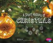 A Short History of Christmas (Holiday Histories) Cover Image