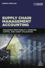 Supply Chain Management Accounting: Managing Profitability, Working Capital and Asset Utilization Cover Image