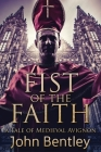 Fist Of The Faith: A Tale Of Medieval Avignon Cover Image