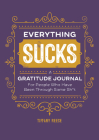 Everything Sucks: A Gratitude Journal for People Who Have Been Through Some Sh*t Cover Image