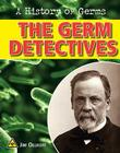 The Germ Detectives (History of Germs) Cover Image