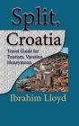 Split, Croatia: Travel Guide for Tourism, Vacation, Honeymoon Cover Image