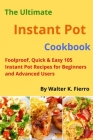 The Ultimate Instant Pot cookbook: Foolproof, Quick & Easy 105 Instant Pot Recipes for Beginners and Advanced Users Cover Image