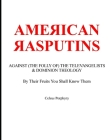 American Rasputins: AGAINST (THE FOLLY OF) THE TELEVANGELISTS & DOMINION THEOLOGY: By Their Fruits You Shall Know Them Cover Image