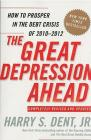 The Great Depression Ahead: How to Prosper in the Debt Crisis of 2010-2012 Cover Image