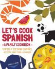 Let's Cook Spanish, A Family Cookbook: Vamos a Cocinar Espanol, Recetas Para Toda la Familia Cover Image