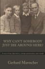 Why Can't Somebody Just Die Around Here?: A story of war, deprivation, courage, perseverance, and triumph Cover Image