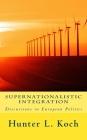 Supernationalistic Integration: Discussions in European Politics Cover Image