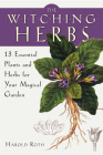 The Witching Herbs: 13 Essential Plants and Herbs for Your Magical Garden Cover Image