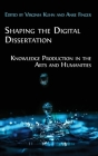 Shaping the Digital Dissertation: Knowledge Production in the Arts and Humanities Cover Image