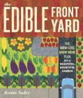 The Edible Front Yard: The Mow-Less, Grow-More Plan for a Beautiful, Bountiful Garden Cover Image