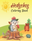 Hedgehog Coloring Book: Baby Hedgehogs Coloring Book to Color for Creativity and Relaxation with Cute Hedgehogs Coloring Pages Cute Gift for K Cover Image