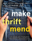 Make Thrift Mend: Stitch, Patch, Darn, Plant-Dye & Love Your Wardrobe Cover Image