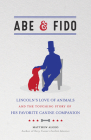 Abe & Fido: Lincoln's Love of Animals and the Touching Story of His Favorite Canine Companion Cover Image