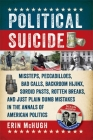 Political Suicide: Missteps, Peccadilloes, Bad Calls, Backroom Hijinx, Sordid Pasts, Rotten Breaks, and Just Plain Dumb Mistakes in the A Cover Image