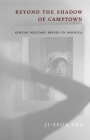 Beyond the Shadow of Camptown: Korean Military Brides in America (Nation of Newcomers: Immigrant History as American History) Cover Image