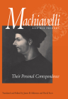 Machiavelli and His Friends: Their Personal Correspondence Cover Image