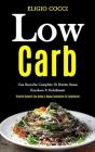 Low Carb: Una raccolta completa di ricette senza zucchero e dolcificanti (Ricette recenti con salse a basso contenuto di carboid Cover Image