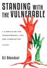 Standing with the Vulnerable: A Curriculum for Transforming Lives and Communities Cover Image