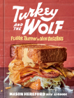 Turkey and the Wolf: Flavor Trippin' in New Orleans [A Cookbook] Cover Image