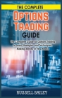 The Complete Options Trading Guide: The Complete Guide for Options Trading to Learn Strategies and Techniques, Making Money in Few Weeks Cover Image