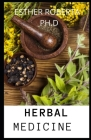 Herbal Medicine: Prefect and Comprehensive Guide of Healing Growing Herbs and Its Uses Cover Image