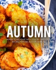 Autumn: Warm Your Heart with Savory and Easy Recipes for the Autumn Season Cover Image