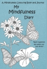 My Mindfulness Diary: A Mindfulness Colouring Book and Journal: An adult colouring book and diary with inspirational quotes Cover Image