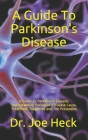 A Guide To Parkinson's Disease: A Guide To Parkinson's Disease: Understanding Parkinson's Disease Cause, Treatment, Diagnoses and The Prevention Cover Image