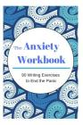 The Anxiety Workbook: 90 Writing Exercises to End the Panic Cover Image