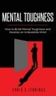 Mental Toughness: How to Build Mental Toughness and Develop an Unbeatable Mind Cover Image