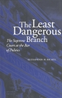 The Least Dangerous Branch: The Supreme Court at the Bar of Politics Cover Image