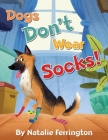 Dogs Don't Wear Socks! Cover Image