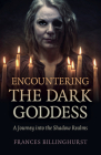 Encountering the Dark Goddess: A Journey Into the Shadow Realms Cover Image