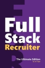 Full Stack Recruiter: The Ultimate Edition Cover Image