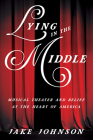 Lying in the Middle: Musical Theater and Belief at the Heart of America (Music in American Life) Cover Image