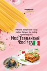 Mediterranean Recipes: Vibrant, Simple and Tasty Italian Recipes for Eating well every day Cover Image