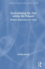 Encountering the Past Within the Present: Modern Experiences of Time (Memory Studies: Global Constellations) Cover Image
