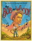 When Bob Met Woody: The Story of the Young Bob Dylan Cover Image