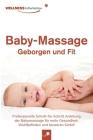 Baby-Massage - Geborgen und Fit: Professionelle Schritt-für-Schritt Anleitung der Babymassage für mehr Gesundheit, Wohlbefinden und besseren Schlaf Cover Image