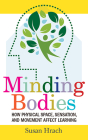 Minding Bodies: How Physical Space, Sensation, and Movement Affect Learning (Teaching and Learning in Higher Education) Cover Image