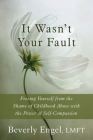 It Wasn't Your Fault: Freeing Yourself from the Shame of Childhood Abuse with the Power of Self-Compassion Cover Image