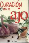 Curacion Por el Ajo = Healing Benefits of Garlic (RTM Ediciones) Cover Image