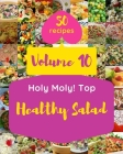 Holy Moly! Top 50 Healthy Salad Recipes Volume 10: Explore Healthy Salad Cookbook NOW! Cover Image