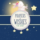 Prayers And Wishes For Baby: Children's Book - Christian Faith Based - I Prayed For You - Prayer Wish Keepsake Cover Image