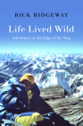 Life Lived Wild: Adventures at the Edge of the Map Cover Image