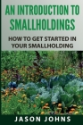 An Introduction to Smallholdings: Getting Started On Your Smallholding Cover Image