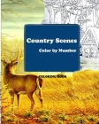 Country Scenes Color by Number Coloring Book: A Coloring Book for Adults Featuring Charming Farm Scenes and Animals, Beautiful Country Landscapes and Cover Image