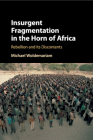 Insurgent Fragmentation in the Horn of Africa: Rebellion and Its Discontents Cover Image